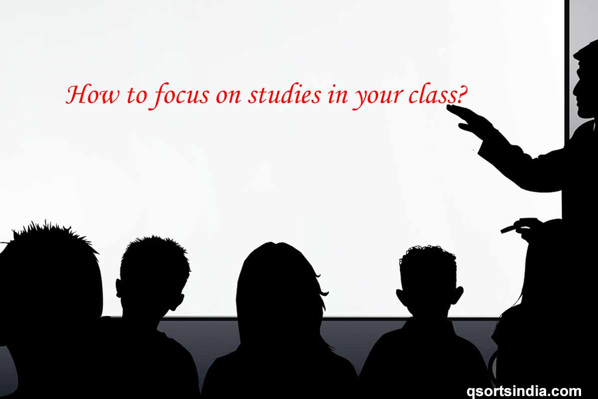 Best Methods to Focus on Studies in Class