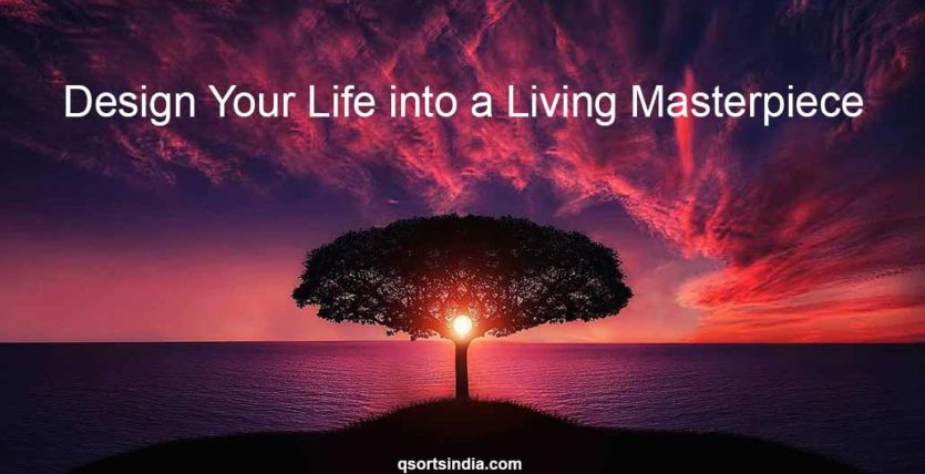 Design Your Life into a Living Masterpiece