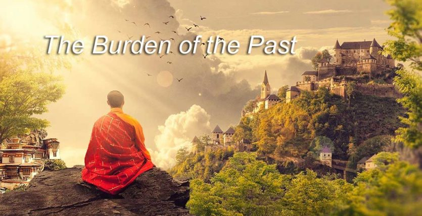 The Burden of the Past Can Be Really Painful!