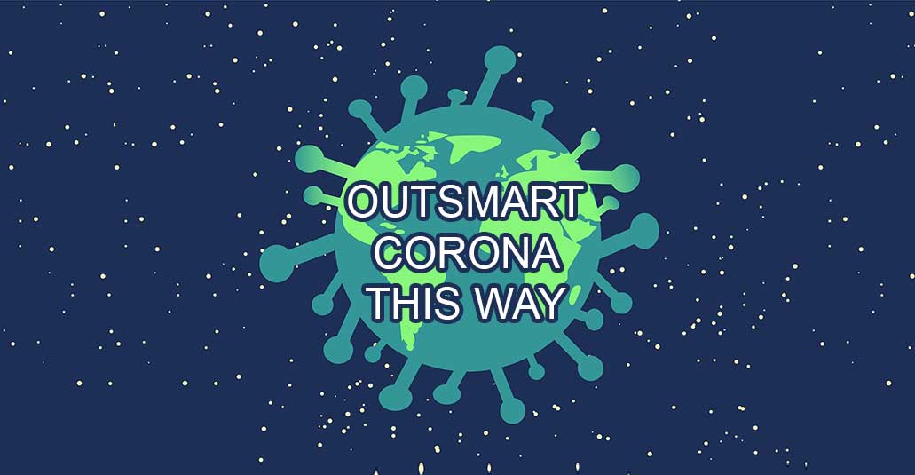 Best Way To Outsmart Corona Pandemic!